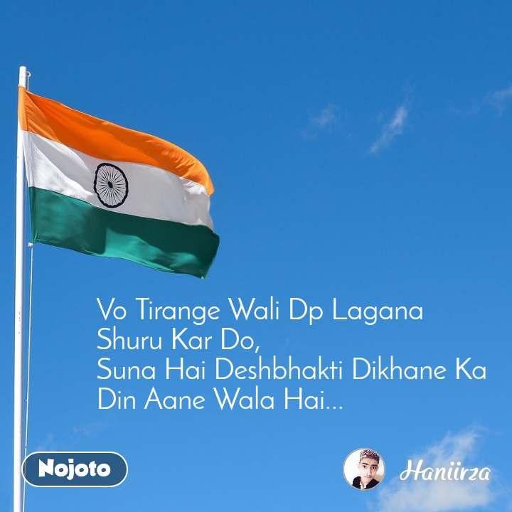 Vo Tirange Wali Dp Lagana Shuru Kar Do, Suna Hai Deshbhakti Dikhane Ka Din Aane Wala Hai...