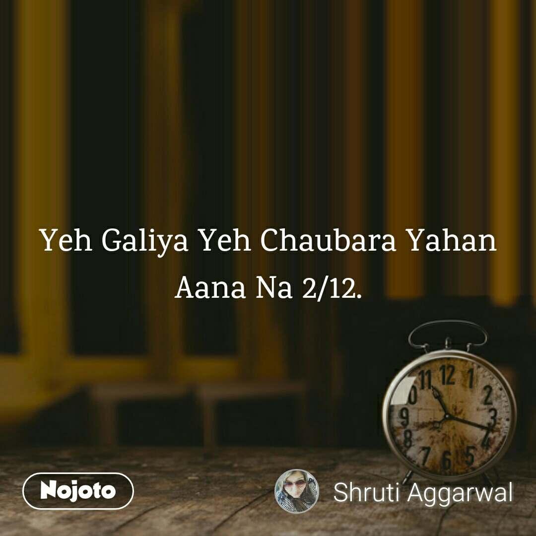 Yeh Galiya Yeh Chaubara Yahan Aana Na 2/12.