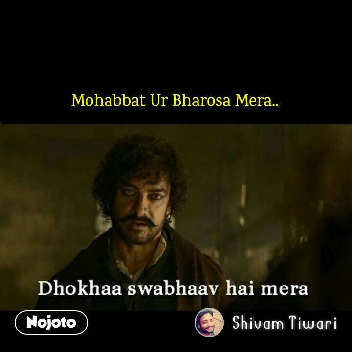Dhodkhaa swabhaav hai mera Mohabbat Ur Bharosa Mera..