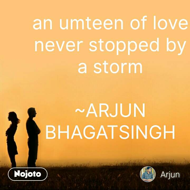 an umteen of love never stopped by a storm  ~ARJUN BHAGATSINGH #NojotoQuote