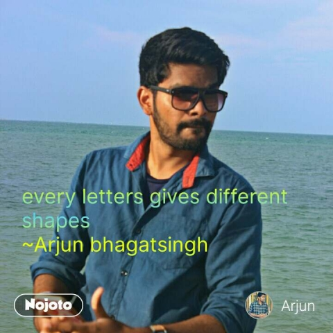 every letters gives different shapes ~Arjun bhagatsingh  #NojotoQuote