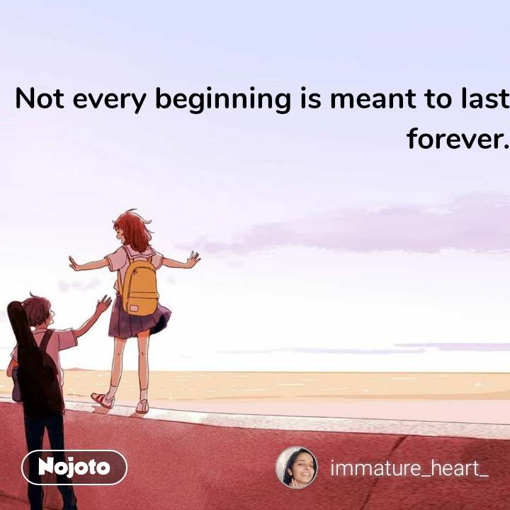 Not every beginning is meant to last forever.