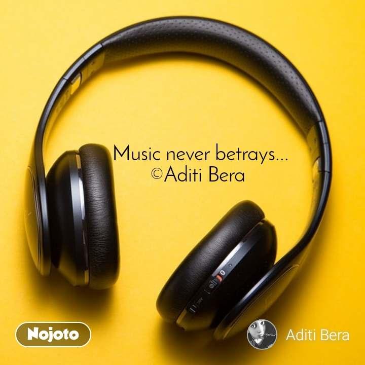 Music never betrays... ©Aditi Bera
