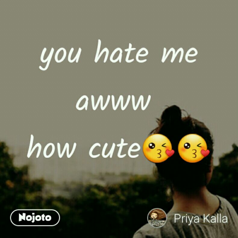 You Hate Me Awww How Cuteawww Quotes Shayari Story Poem Jo