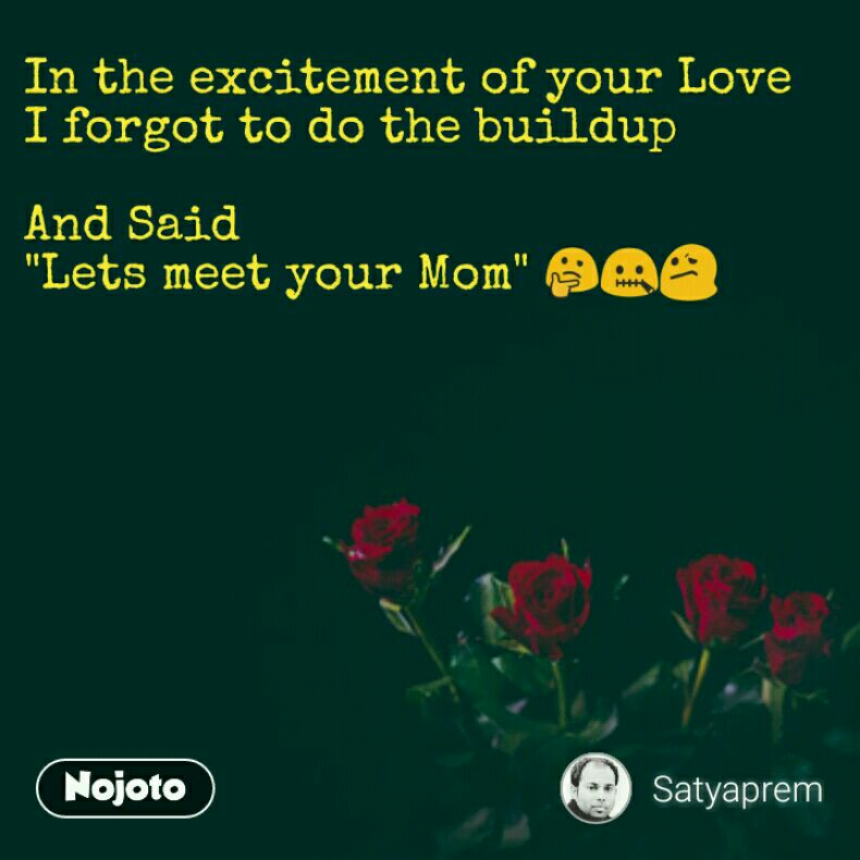 """In the excitement of your Love I forgot to do the buildup  And Said """"Lets meet your Mom"""" 🤔🤐😕"""