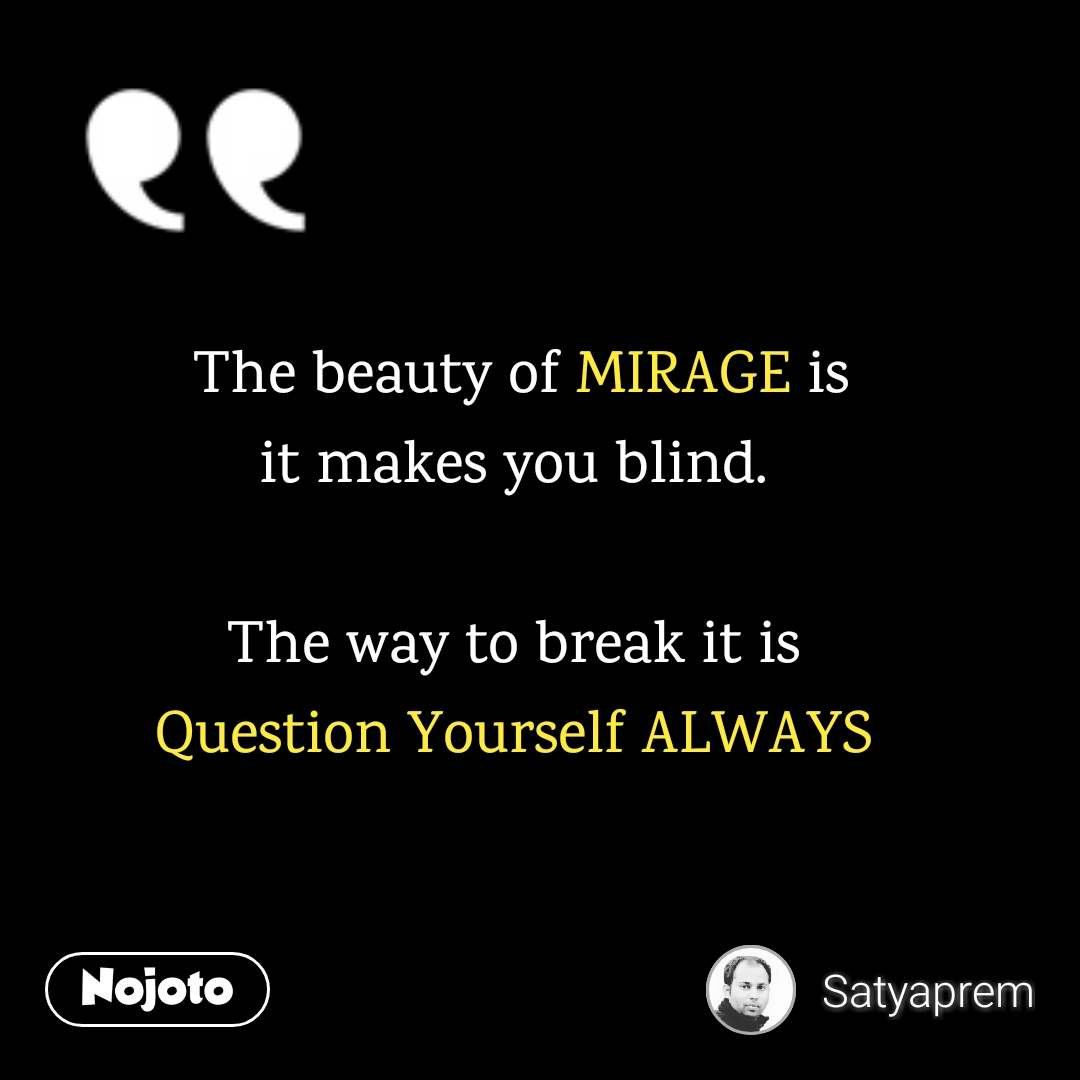 Best Quotes The Beauty Of Mirage Is It Makes You Blind The Way To