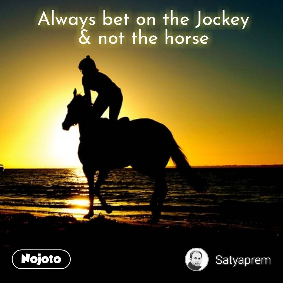 Always bet on the Jockey & not the horse