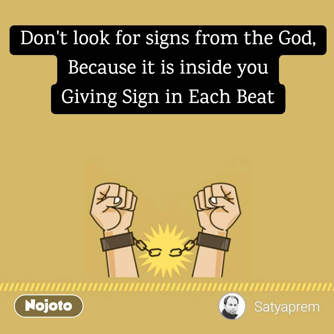 Dont Look For Signs From The God Because It Is Inside You Giving