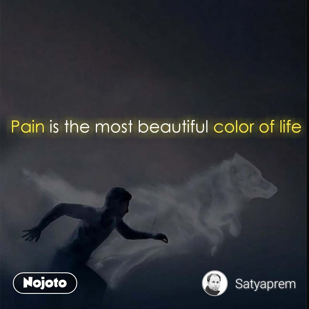 Pain is the most beautiful color of life