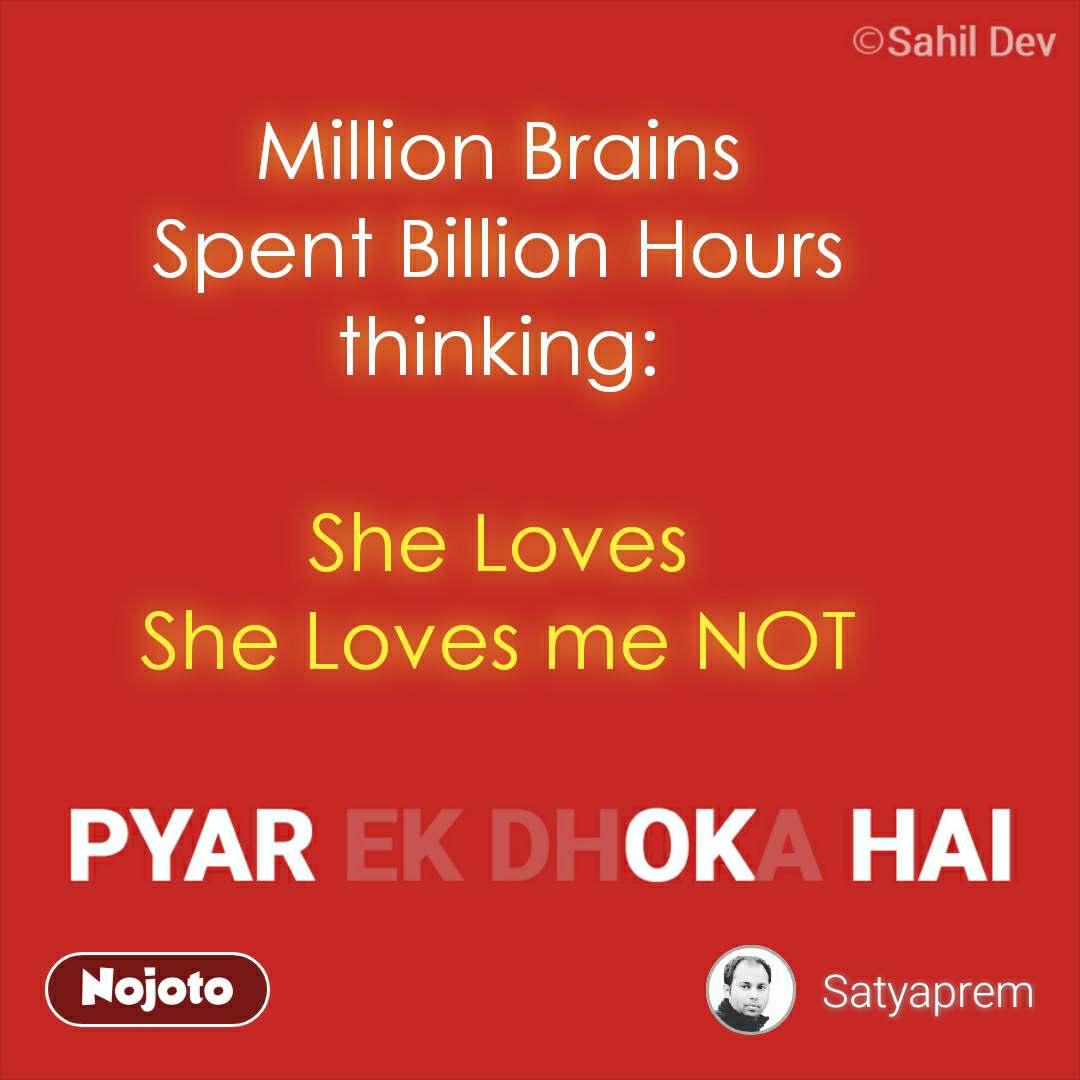 Million Brains Spent Billion Hours  thinking:   She Loves She Loves me NOT #NojotoQuote