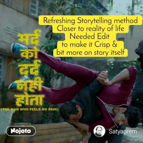 Refreshing Storytelling method Closer to reality of life Needed Edit  to make it Crisp &  bit more on story itself