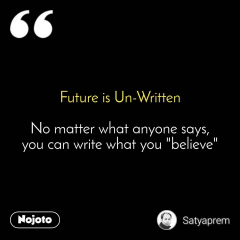 """Future is Un-Written  No matter what anyone says, you can write what you """"believe"""""""