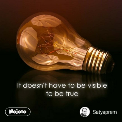 It doesn't have to be visible to be true #NojotoQuote