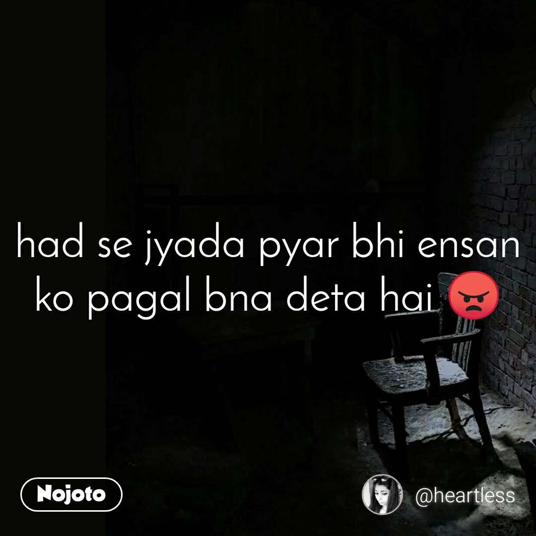 had se jyada pyar bhi ensan ko pagal bna deta hai 😠