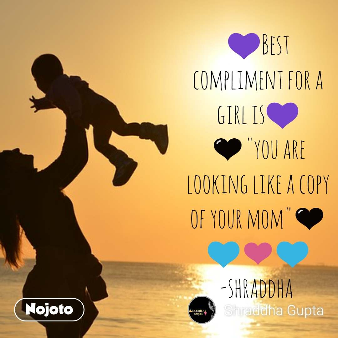 """💜Best compliment for a girl is💜 🖤""""you are looking like a copy of your mom""""🖤 💙❤️💙 -shraddha"""