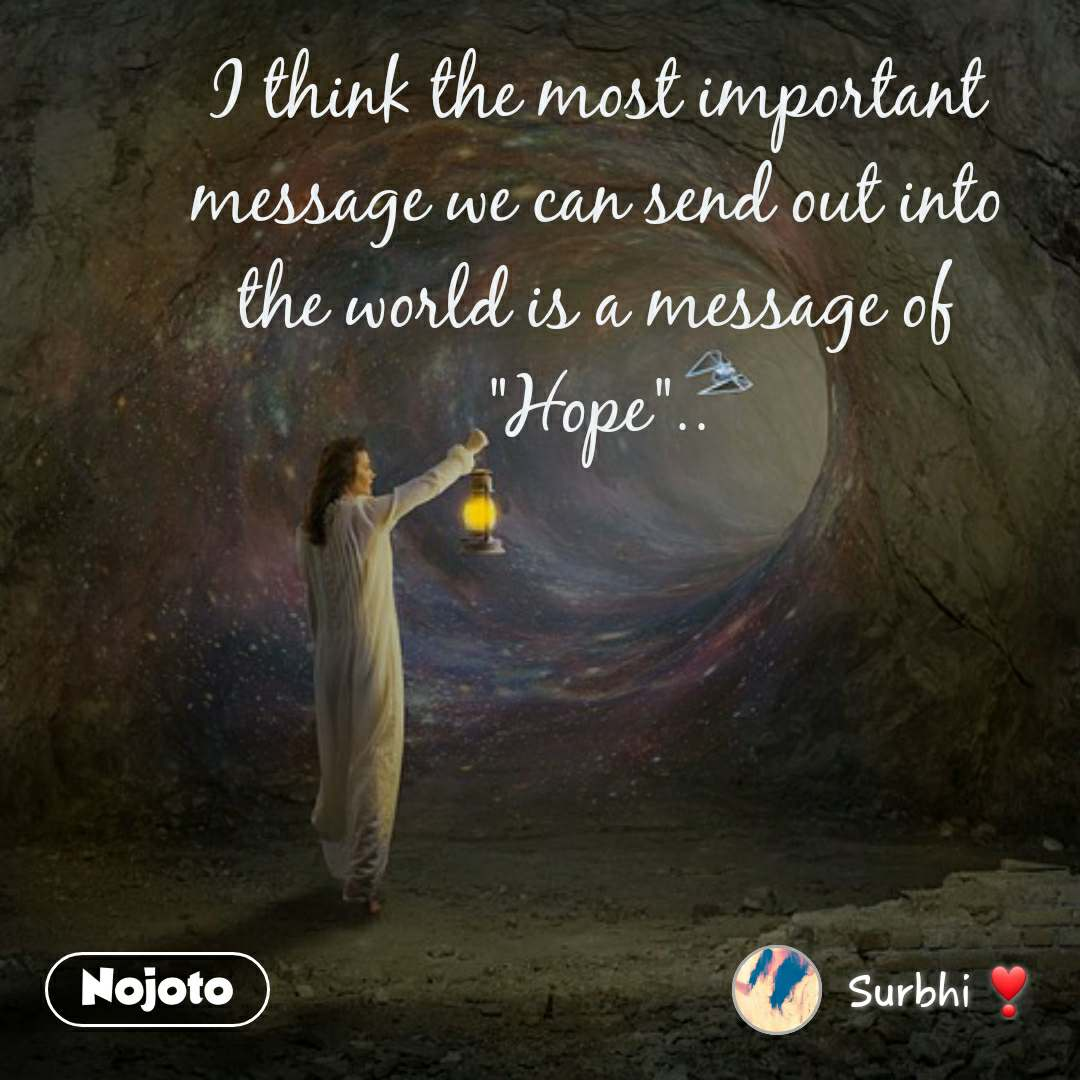 """I think the most important message we can send out into the world is a message of """"Hope"""".."""