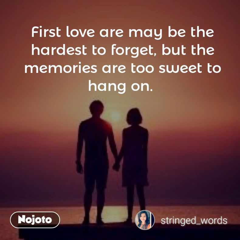 First Love Are May Be The Hardest To Forget But The Memories Are
