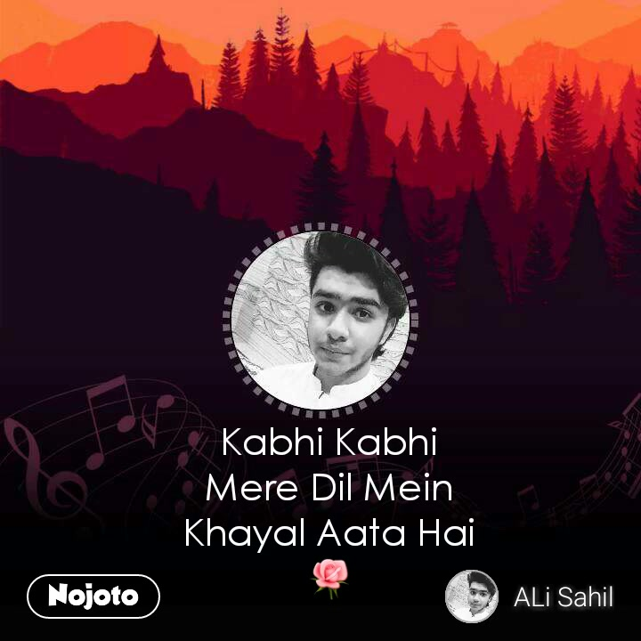 Kabhi Kabhi Mere Dil Mein Khayal Aata Hai 🌹