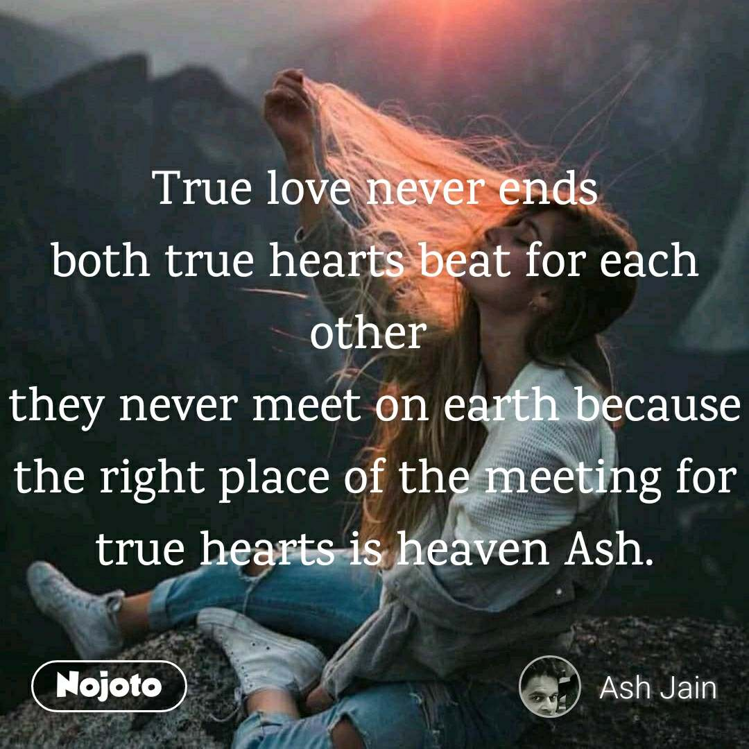 True Love Never Ends Both True Hearts Beat For Each Other They Nev