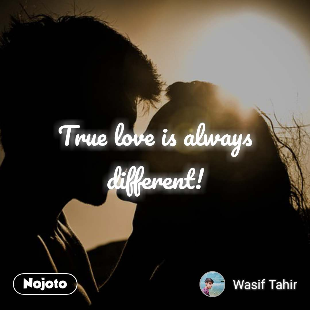 True love is always different!
