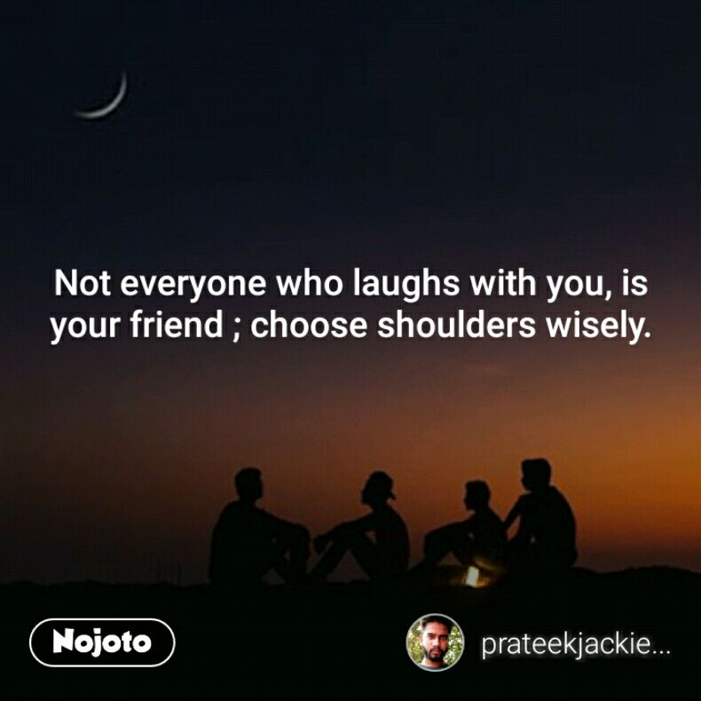 Not Everyone Who Laughs With You Is Your Friend Choose Shoulder