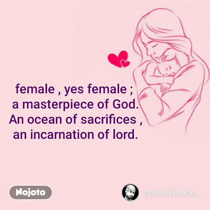 female , yes female ;  a masterpiece of God. An ocean of sacrifices , an incarnation of lord.