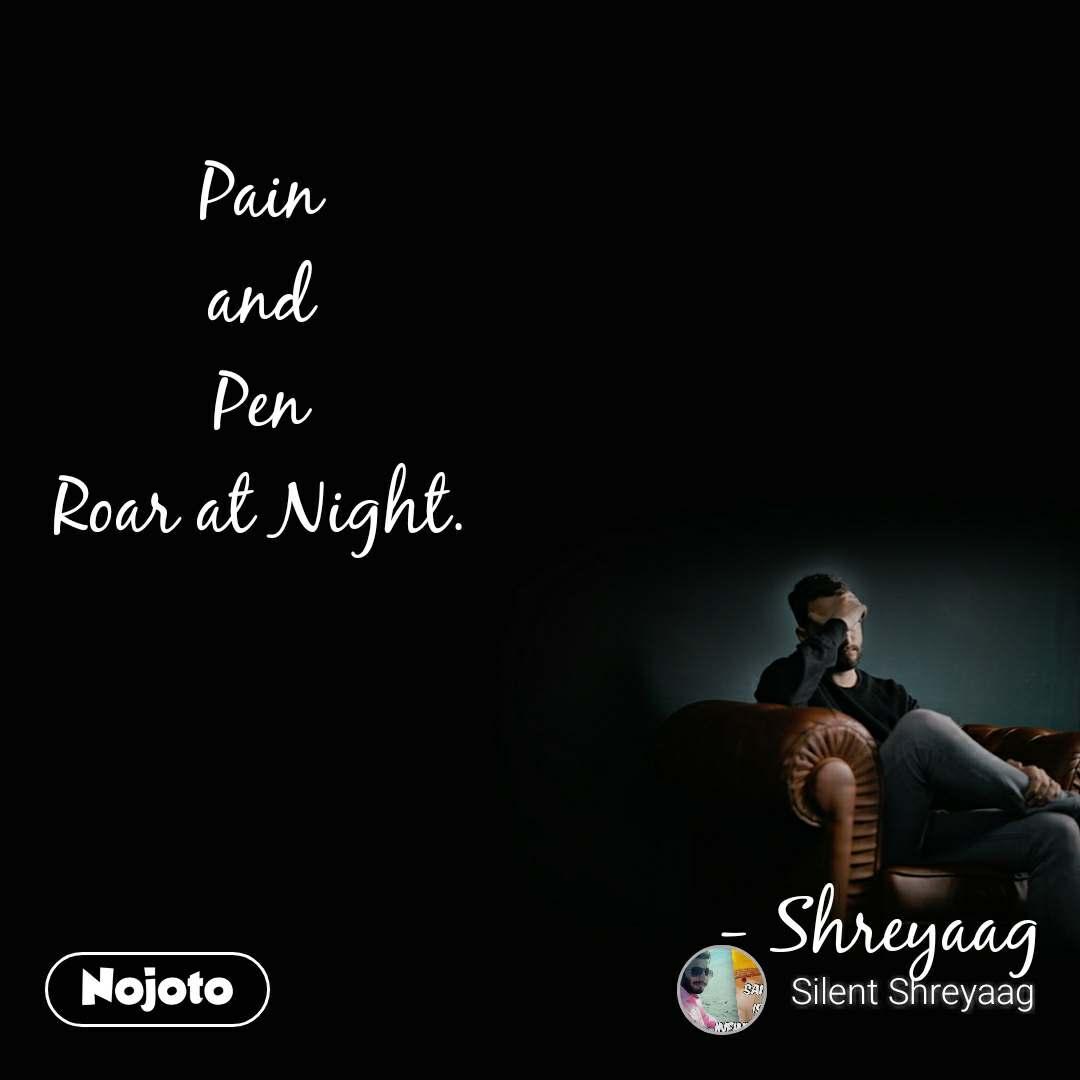 Pain and Pen Roar at Night.                                                                      - Shreyaag