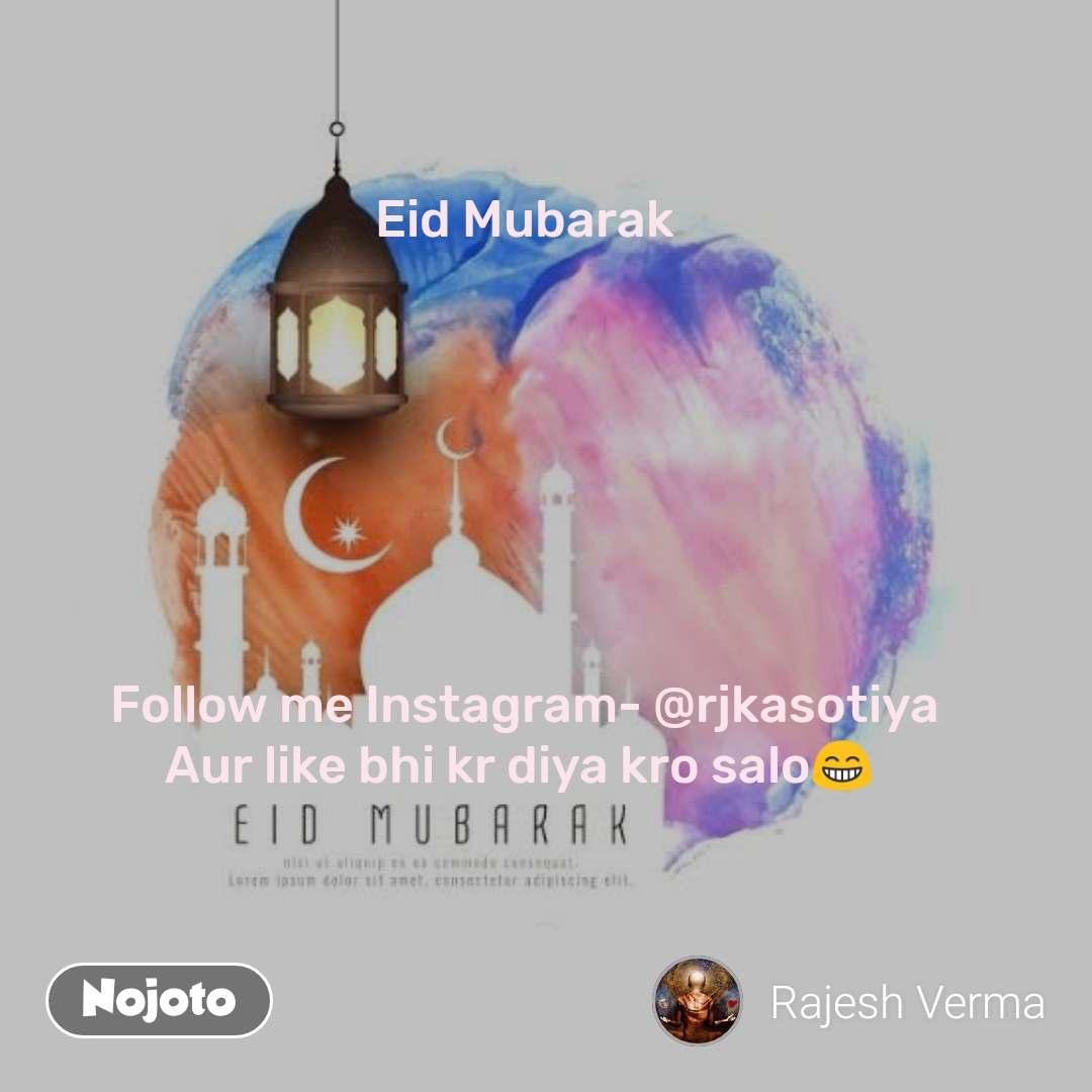 Eid Mubarak        Follow me Instagram- @rjkasotiya Aur like bhi kr diya kro salo😁