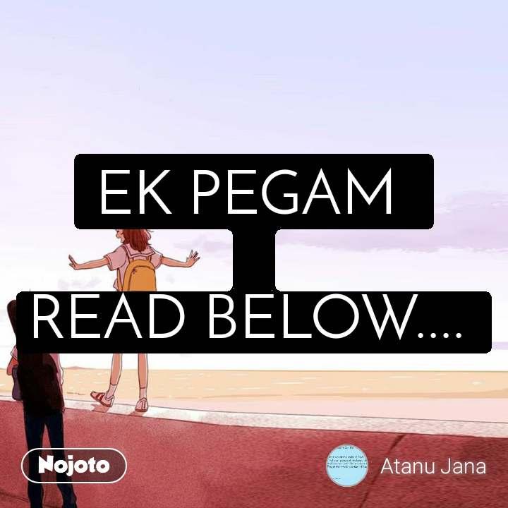 EK PEGAM   READ BELOW....