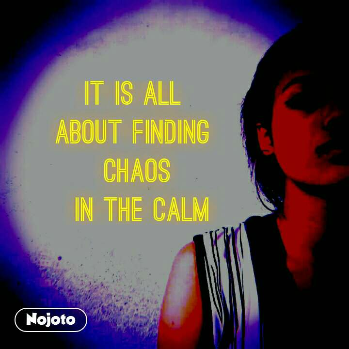 It is all  about finding  chaos  in the calm