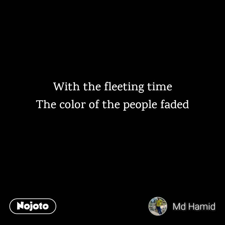 With The Fleeting Time The Color Of The People Faded Quotes Shaya