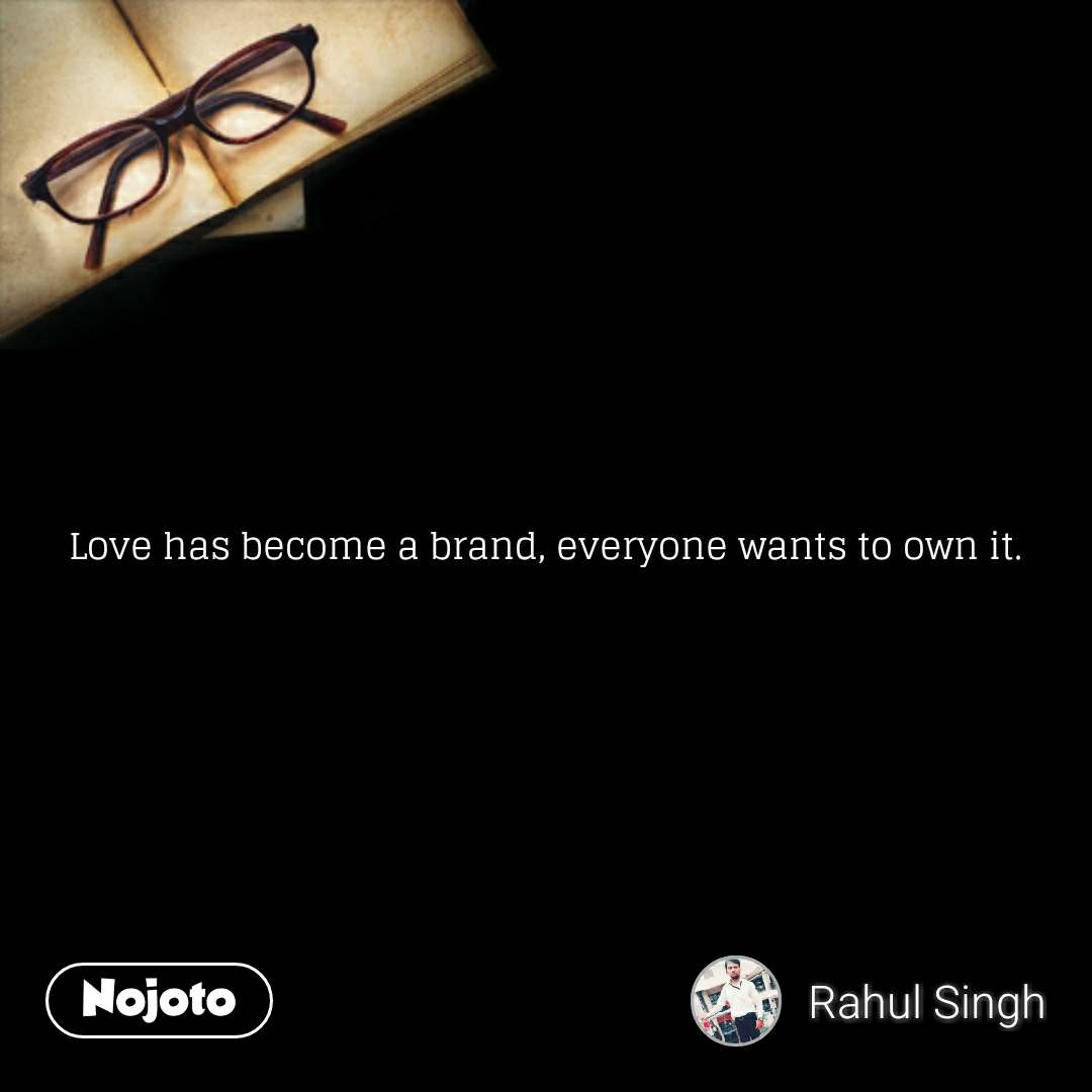 Love has become a brand, everyone wants to own it. #NojotoQuote