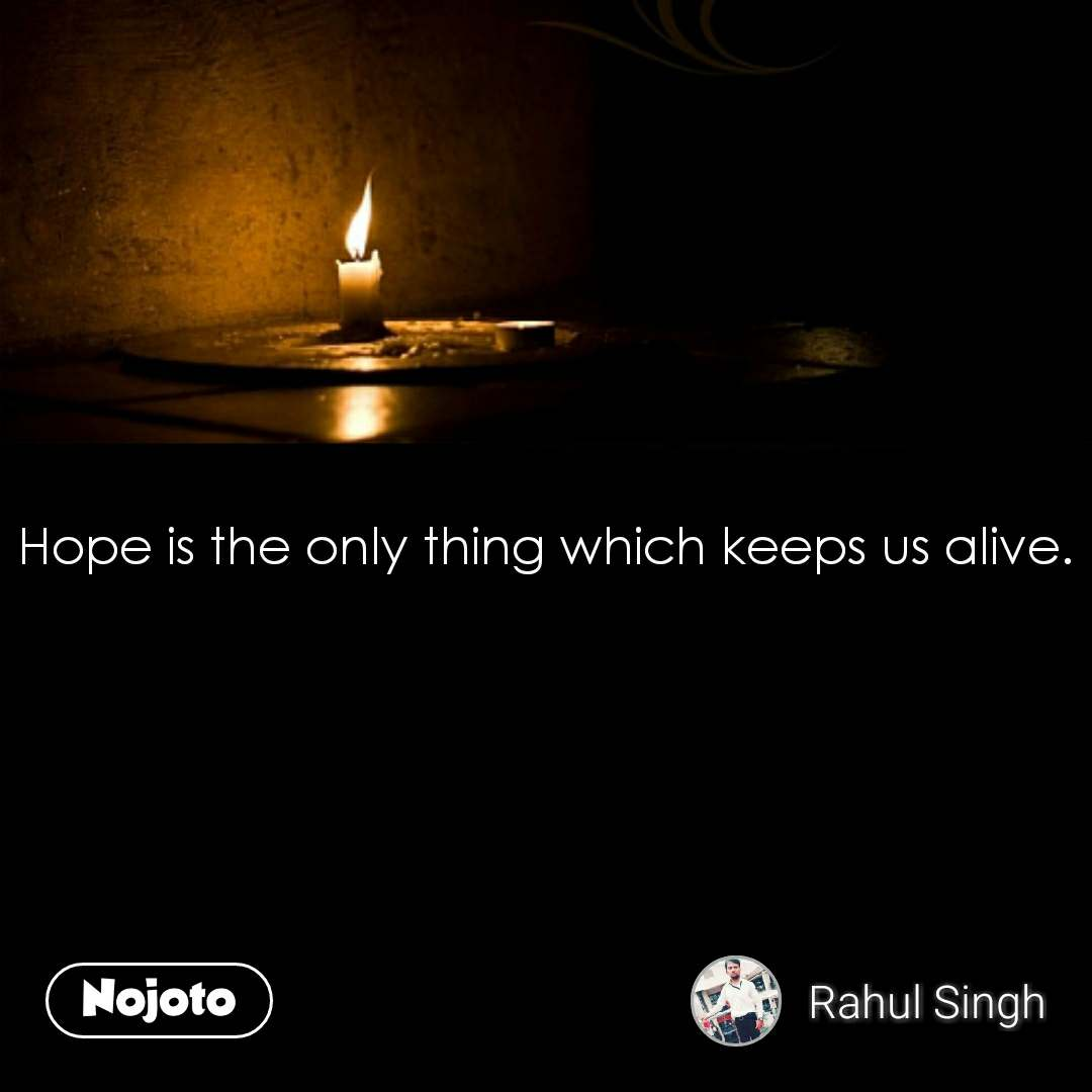Hope is the only thing which keeps us alive. #NojotoQuote
