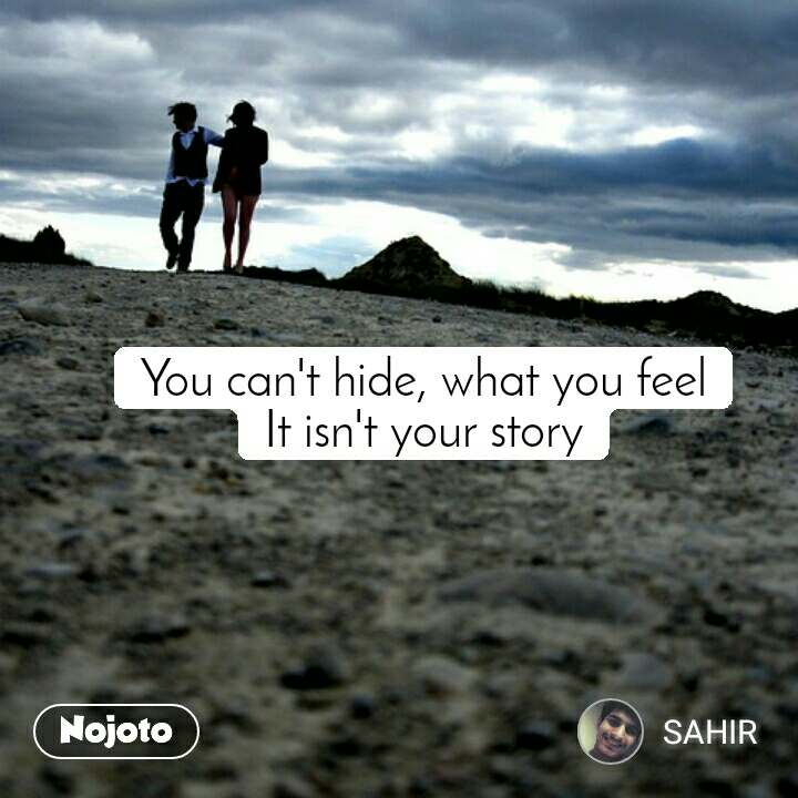You can't hide, what you feel It isn't your story