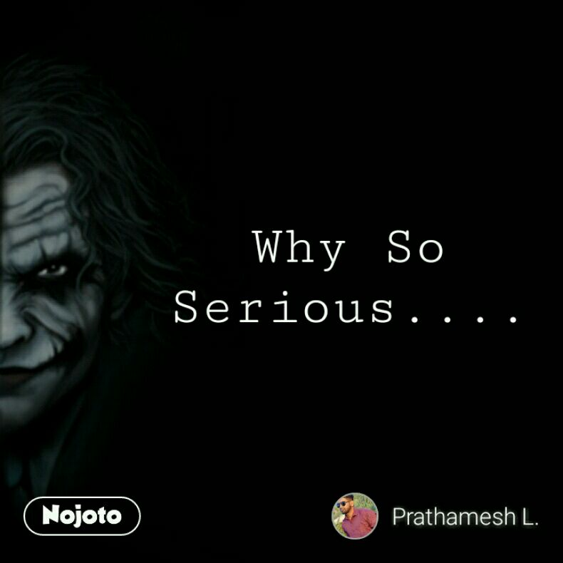 Serious Quotes | Why So Serious Quotes Shayari Story Poem Jokes Memes On N