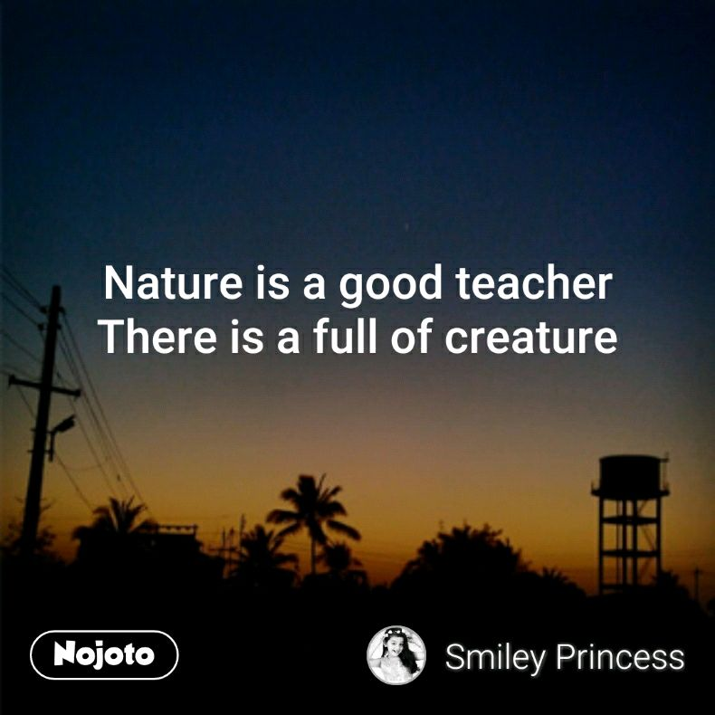 Nature is a good teacher There is a full of creature