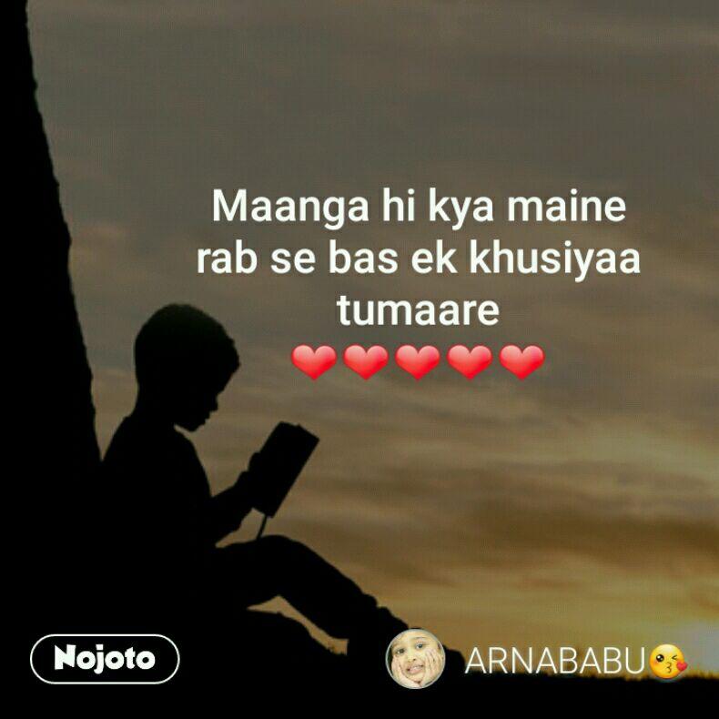 Maanga hi kya maine rab se bas ek khusiyaa  tumaare ❤❤❤❤❤