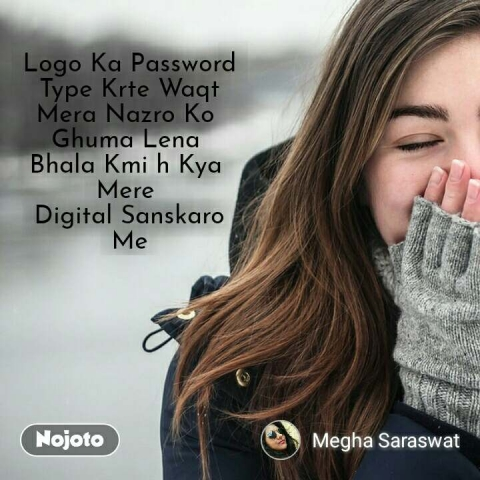 Logo Ka Password  Type Krte Waqt  Mera Nazro Ko  Ghuma Lena  Bhala Kmi h Kya  Mere  Digital Sanskaro  Me  #NojotoQuote