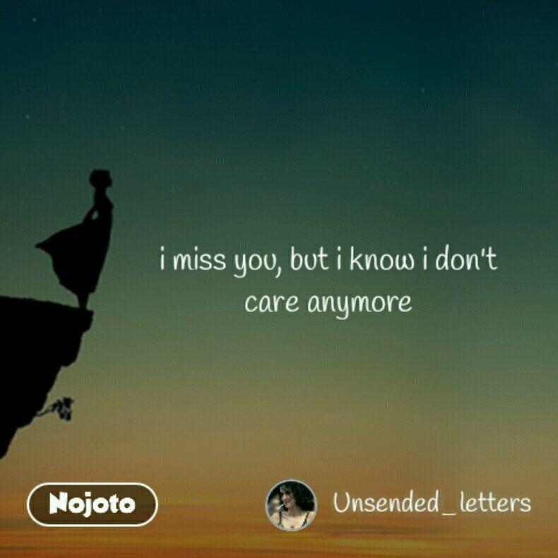 I Miss You But I Know I Dont Care Anymoremissyou Quotes Shayari