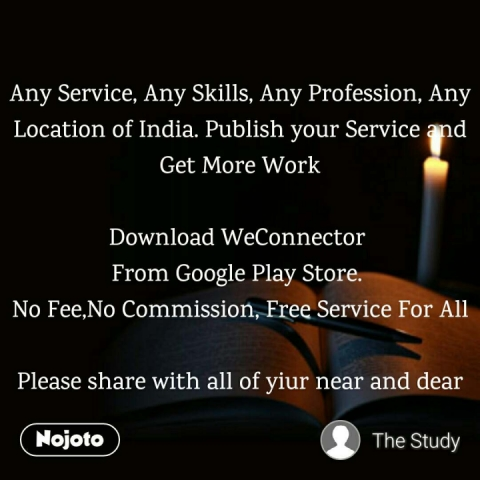 Any Service, Any Skills, Any Profession, Any Location of India. Publish your Service and Get More Work  Download WeConnector  From Google Play Store.  No Fee,No Commission, Free Service For All  Please share with all of yiur near and dear