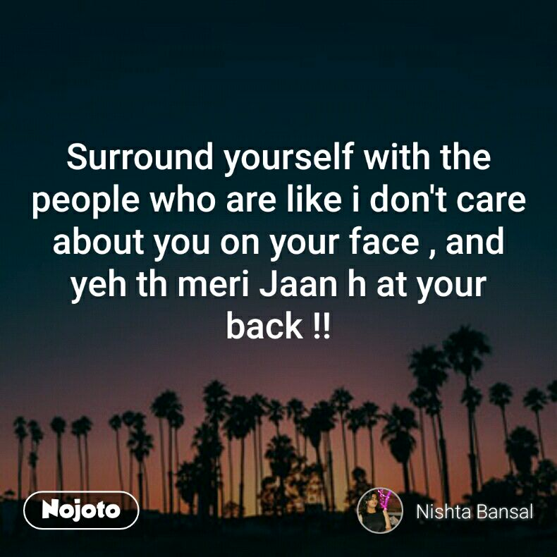 Surround Yourself With The People Who Are Like I Dont Care About