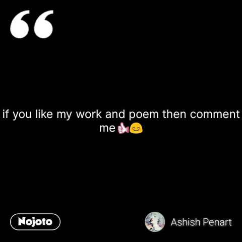 if you like my work and poem then comment me👍😊 #NojotoQuote