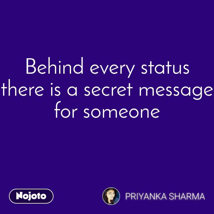 Behind every status there is a secret message for someone