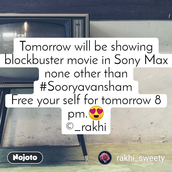 Tomorrow will be showing blockbuster movie in Sony Max none other than #Sooryavansham Free your self for tomorrow 8 pm.😍 ©_rakhi