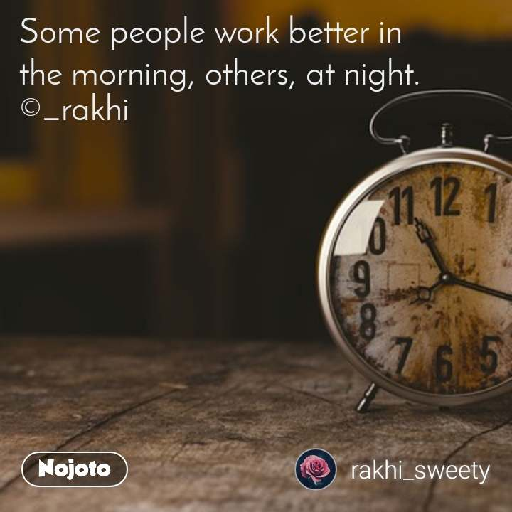 Some people work better in the morning, others, at night. ©_rakhi