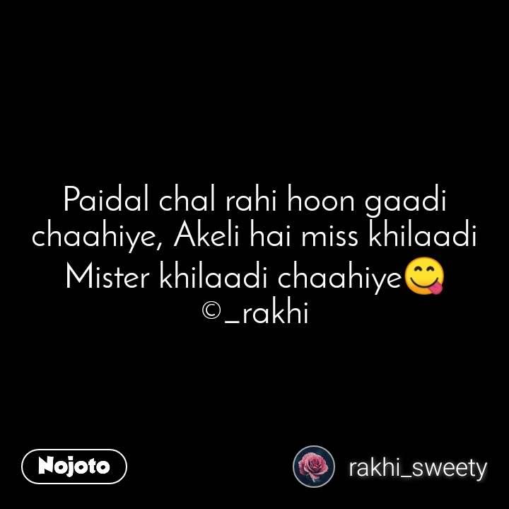 #2YearsOfNojoto Paidal chal rahi hoon gaadi chaahiye, Akeli hai miss khilaadi Mister khilaadi chaahiye😋 ©_rakhi