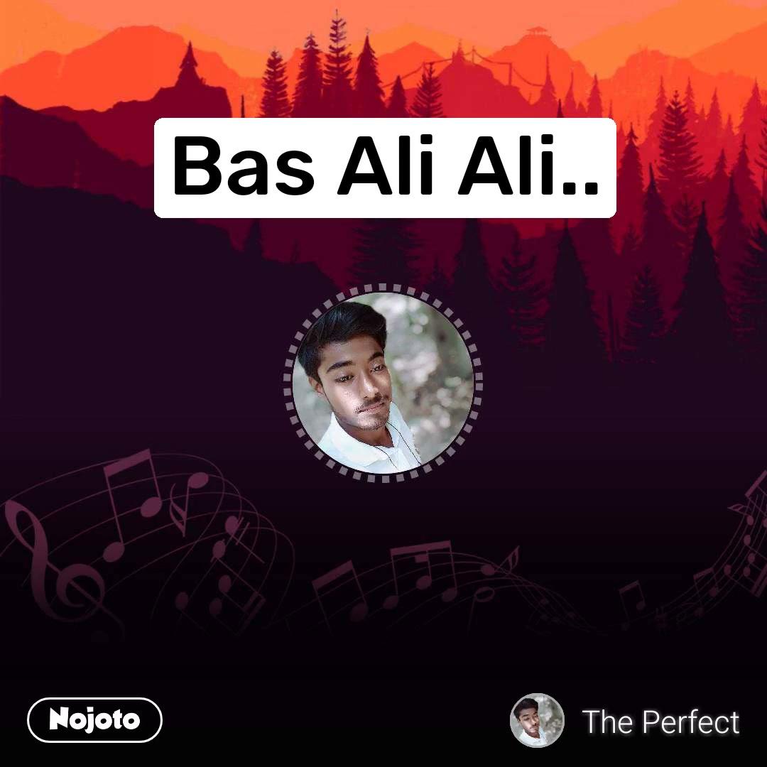 Bas Ali Ali..