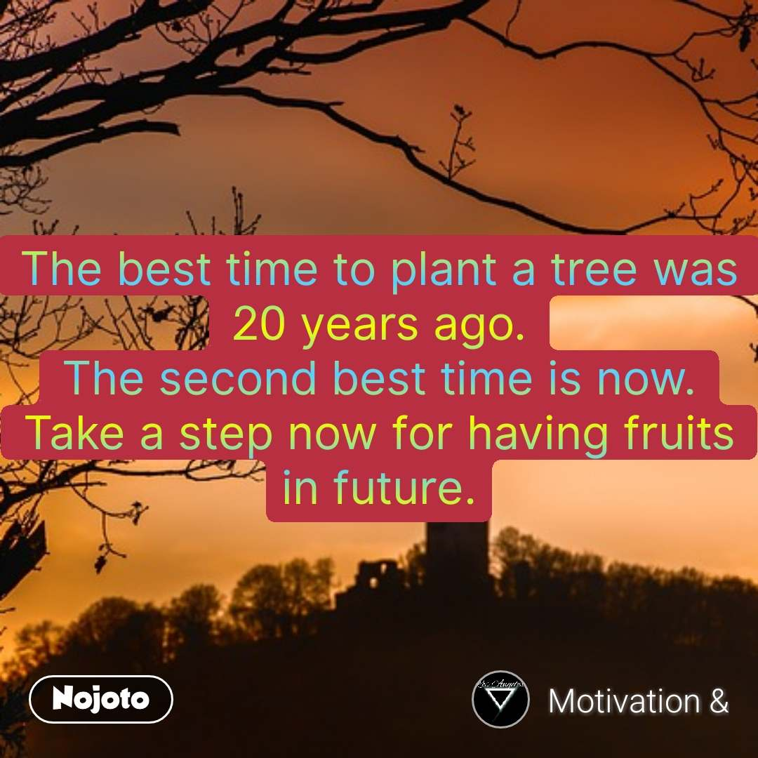 The best time to plant a tree was 20 years ago. The second best time is now. Take a step now for having fruits in future. #NojotoQuote