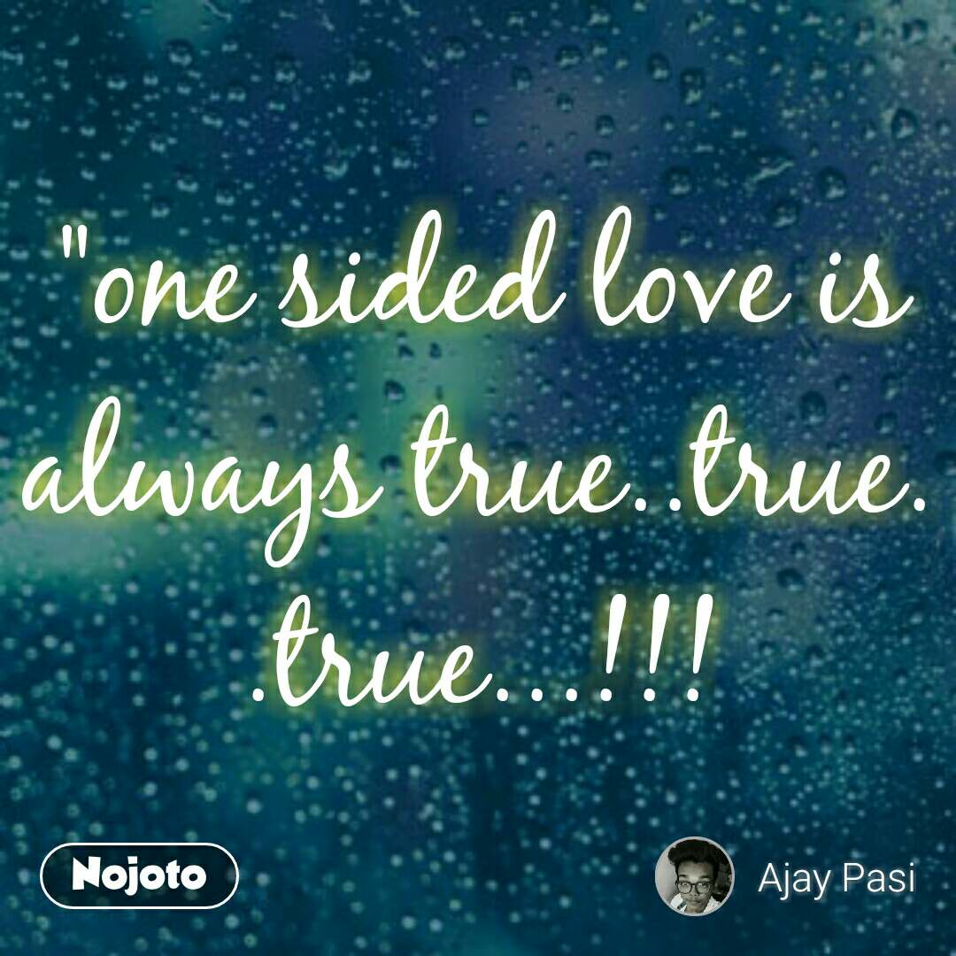 One Sided Love Is Always Truetruetrueis Always True