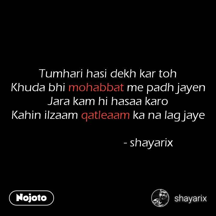 Tumhari hasi dekh kar toh Khuda bhi mohabbat me padh jayen Jara kam hi hasaa karo Kahin ilzaam qatleaam ka na lag jaye                              - shayarix  #NojotoQuote